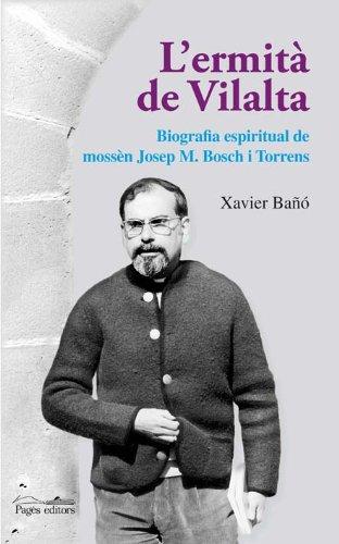Descargar Libro L'ermità De Vilalta: Biografia Espiritual De Mossèn Josep M. Bosch I Torrens Xavier Bañó