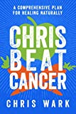 #7: Chris Beat Cancer: A Comprehensive Plan for Healing Naturally