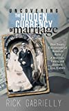 Uncovering the Hidden Currency of Marriage: How Smart, Entrepreneurial Husbands Build A Marriage, Family and Business That Matters