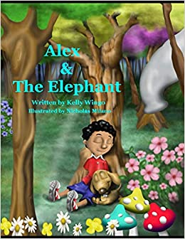 Alex And The Elephant An Adventurous Story About Listening To Your Parents The Adventures Of Alex Wingo Kelly Collings Erick Milano Nicolas 9781729628911 Amazon Com Books