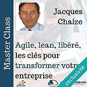 Agile, lean, libérée : les clefs pour développer votre entreprise (Master Class) | Jacques Chaize
