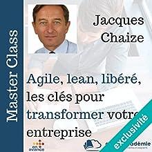 Agile, lean, libérée : les clefs pour développer votre entreprise | Livre audio Auteur(s) : Jacques Chaize Narrateur(s) : Jacques Chaize
