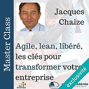 Agile, lean, libérée : les clefs pour développer votre entreprise (Master Class) Hörbuch