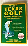 Great Texas Golf: A Complete Directory to All Texas Golf Courses