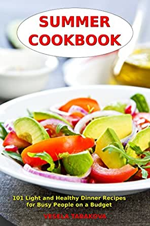 Summer cookbook 101 light and healthy dinner recipes for busy food wine forumfinder Images
