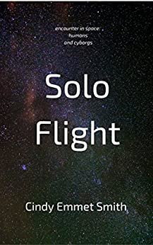 Solo Flight: encounter in space: humans and cyborg by [Smith, Cindy Emmet]