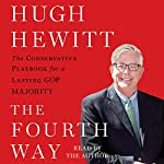 The Fourth Way: The Conservative Playbook for the New, Unified GOP Government | Hugh Hewitt