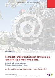 Schreibstil-Update: Korrespondenztraining.: E-Mails und Briefe, die ihr Ziel erreichen - zeitgemäß und effizient schreiben. Kernwissen für Seminar und Praxis.