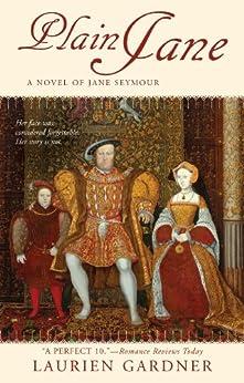 Plain Jane: A Novel of Jane Seymour (Tudor Women Series) by [Gardner, Laurien]