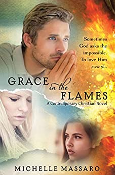 Grace in the Flames: (A Contemporary Christian Novel) by [Massaro, Michelle]