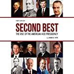 Second Best: The Rise of the American Vice Presidency | James E. Hite