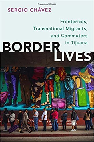 Book Border Lives: Fronterizos, Transnational Migrants, and Commuters in Tijuana by Sergio Ch?vez (2016-03-02)