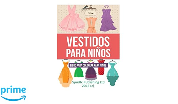 Vestidos para niños: Libro para colorear para niños (Spanish Edition): Spudtc Publishing Ltd: 9781512326031: Amazon.com: Books
