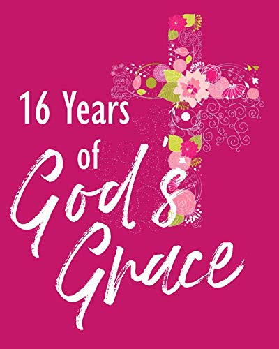 16 Years of God's Grace: 16th Birthday Write In Prayer Journal & Sermon Notes - Bible Joy for Girls, Teens & Women