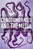 Conglomerates and the Media, Erik Barnouw and Mark C. Miller, 1565844726