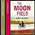 The Moon Field Audiobook by Judith Allnatt Narrated by Geraldine Sharrock