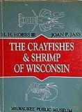 The Crayfishes and Shrimp of Wisconsin (Cambaridae, Palaemonidae), H. H. Hobbs and Joan P. Jass, 0893261521