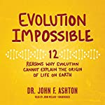 Evolution Impossible: 12 Reasons Why Evolution Cannot Explain the Origin of Life on Earth | Dr. John F. Ashton