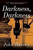 Darkness, Darkness, John Harvey, 160598616X