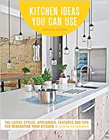 Kitchen Ideas You Can Use Updated Edition The Latest Styles Appliances Features And Tips For Renovating Your Kitchen Peterson Chris 9780760360675 Amazon Com Books