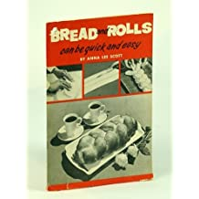 BREAD AND ROLLS CAN BE QUICK AND EASY