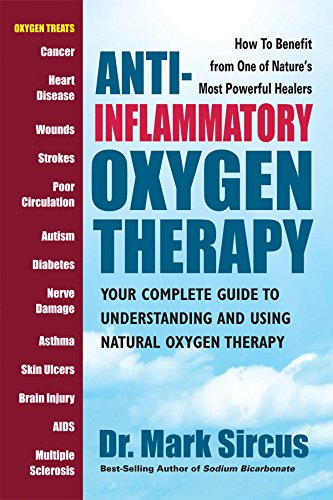 Anti-Inflammatory Oxygen Therapy: Your Complete Guide to Understanding and Using Natural Oxygen Therapy by [Sircus, Mark]