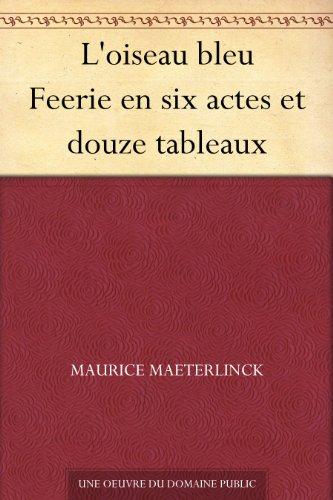 L'oiseau bleu Feerie en six actes et douze tableaux (French Edition)