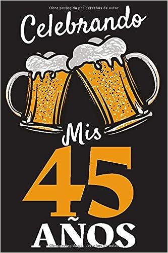 Amazon.com: Celebrando Mis 45 Años: Regalo de Cumpleaños 45 ...