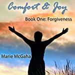 Comfort & Joy: Forgiveness: Volume 1 | Marie McGaha