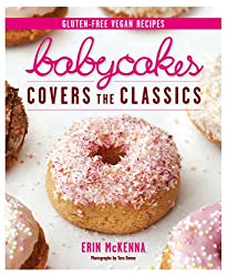 Babycakes Covers the Classics: Gluten-Free Vegan Recipes from Donuts to Snickeerdoodles