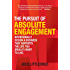 The Pursuit of Absolute Engagement: Intentionally Design a Business That Supports the Life You (Really) Want to Live