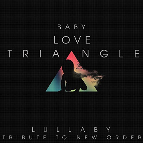 New Triangle (Baby Love Triangle - Lullaby Tribute to New Order)