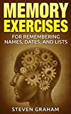 Memory Exercises For Remembering Names Dates and Lists (Productivity, Memory Improvement, Your Desired Outcome, Mind Improvement)