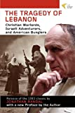 The Tragedy of Lebanon : Christian Warlords, Israeli Adventurers, and American Bunglers, Randal, Jonathan C., 1935982168