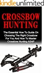 Crossbow Hunting: The Essential How T...