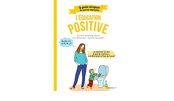 Guide des parents imparfaits : Education positive (Hors collection-Enfants Education) (French Edition) eBook: Candice Kornberg-Anzel, Eve Aboucaya, ...