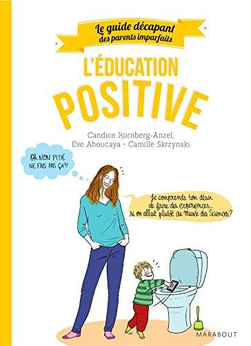 Guide Des Parents Imparfaits : Education Positive Hors Collection-Enfants Education French Edition