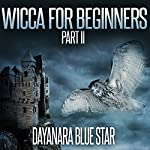 Wicca for Beginners, Part 2 | Dayanara Blue Star