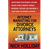 Internet Marketing for Divorce Attorneys: Advertising Your Divorce Law Firm Online Using a Website, Google, Facebook, Youtube, Seo, and More. a Guide