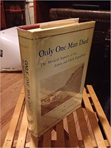 Book Only One Man Died, the Medical Aspects of the Lewis and Clark Expedition by Chuinard, E. G. (1998)