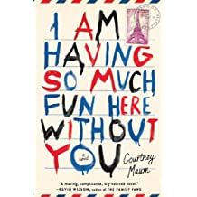 By Courtney Maum I Am Having So Much Fun Here Without You: A Novel [Hardcover]