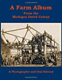 A Farm Album From the Michigan Dutch Colony: A