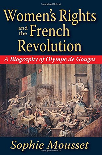 Women's Rights and the French Revolution: A Biography of Olympe De Gouges
