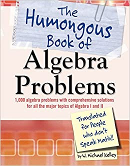 The humongous book of algebra problems w michael kelley the humongous book of algebra problems w michael kelley 9781592577224 amazon books fandeluxe Choice Image