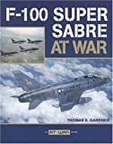 F-100 Super Sabre at War, Thomas E. Gardner, 0760328609