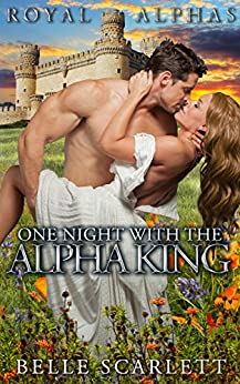 One Night With The Alpha King (Royal Alphas Book 1) by [Scarlett, Belle]