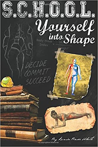 School Yourself Into Shape: A Fascinating Guide into Quickly Improving Your Health, Physique and Way of Life