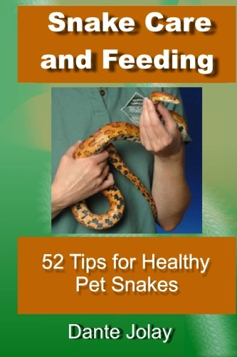 Snake Care and Feeding: 52 Tips For Anyone To Have Healthy and Happy Pet Snakes Including Proper Snake Feeding, Nutrition, and Housing.