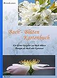 Bach-Blüten Kartenbuch: Ein kleiner Ratgeber zur Bach-Blüten als Buch oder Kartenset