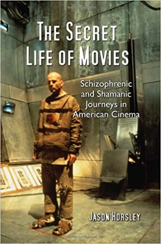 The Secret Life of Movies: Schizophrenic and Shamanic Journeys in American Cinema